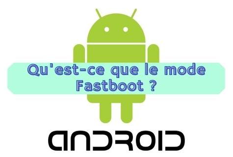 Qu'est-ce que le mode Fastboot ?