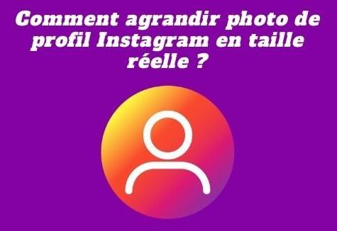 Comment agrandir photo de profil Instagram en taille réelle ?